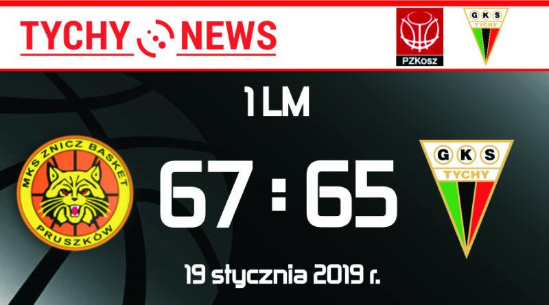 1 LM : ZB Pruszków – GKS Tychy 67:65