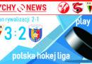Play Off – półfinał PHL : GKS Tychy – TatrySki Podhale Nowy Targ 3:2
