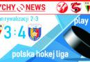 Play Off – półfinał PHL : GKS Tychy – Podhale Nowy Targ 3:4