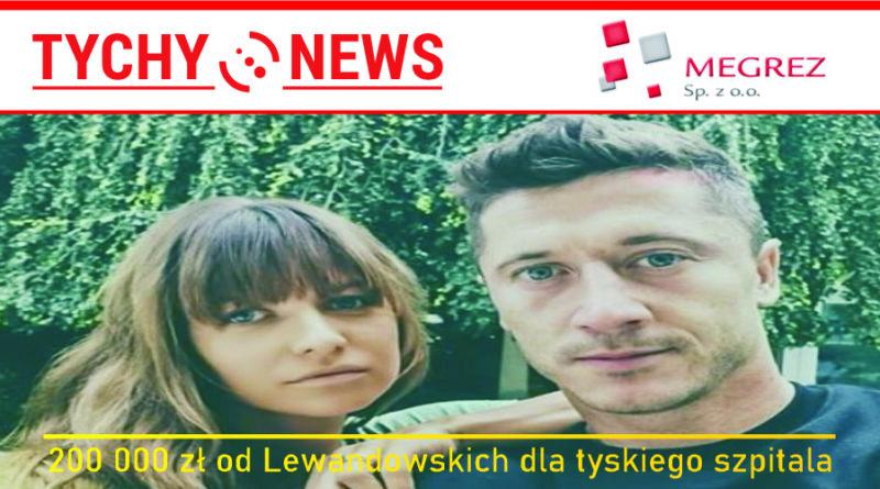 Ponad 200 tys. złotych od Lewandowskich dla tyskiego szpitala.