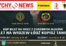Sprzedaż biletów na mecze z Chrobrym Głogów i Widzewem Łódź.