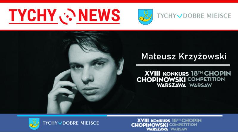 Mateusz Krzyżowski z Tychów zakwalifikował się do Konkursu Chopinowskiego.