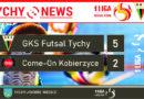 1 liga futsalu : GKS Futsal Tychy – Come-On Kobierzyce 5:2